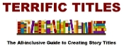 TERRIFIC TITLES - All-inclusive Guide to Creating Story Titles